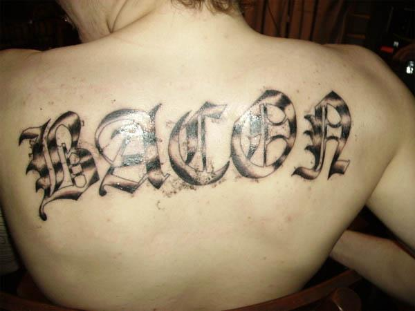 bacon word back tattoo Bacon Tattoos Are Good For Me